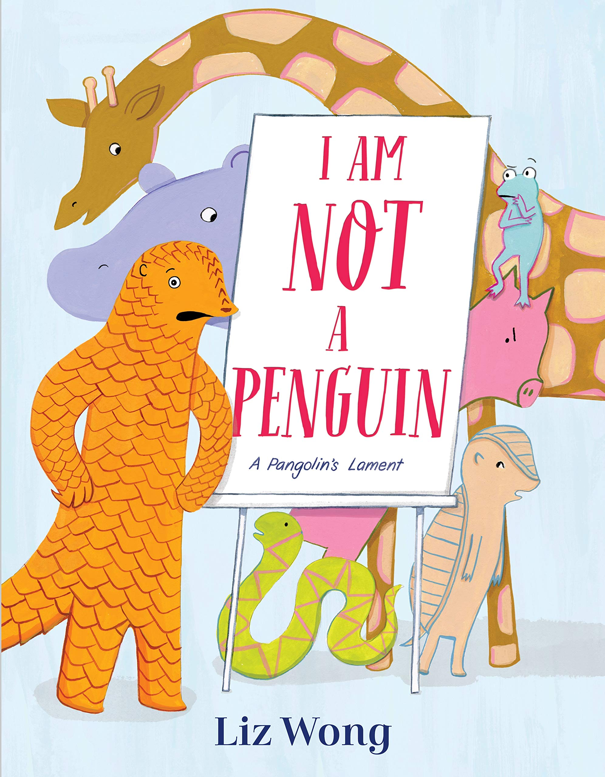 I Am Not a Penguin: A Pangolin's Lament by Liz Wong